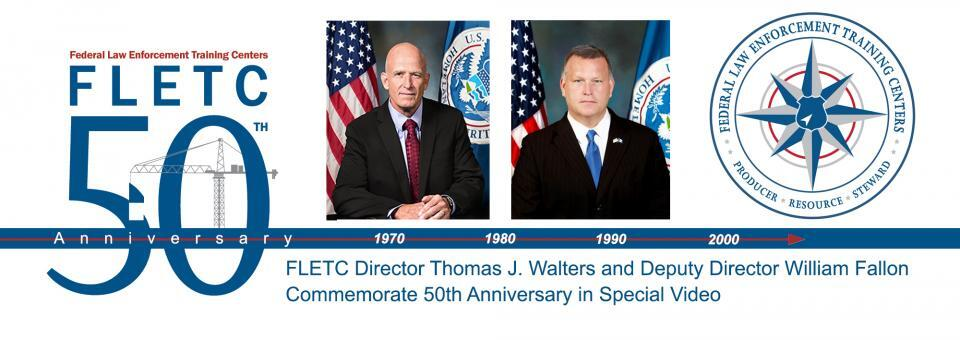 FLETC 50th Anniversary: FLETC Director Thomas J. Walters and Deputy Director William Fallon Commemorate 50th Anniversary in Special Video